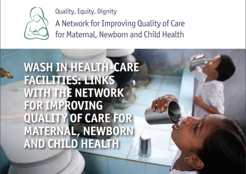 WASH in Health-Care Facilities: Links with the Network or Improving Quality of Care for Maternal, Newborn and Child Health (brief 5)